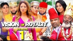 VISION OF ROYALTY SEASON 1 - 2019 Nollywood Movie